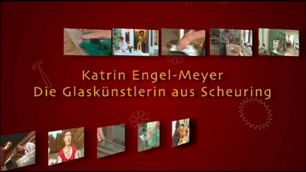 Handwerkerin mit Leib und Seele, Die Glaskünstlerin Katrin Engel-Meyer, Ein Film von Frank Sauer, Bayrischer Rundfunk, 2009